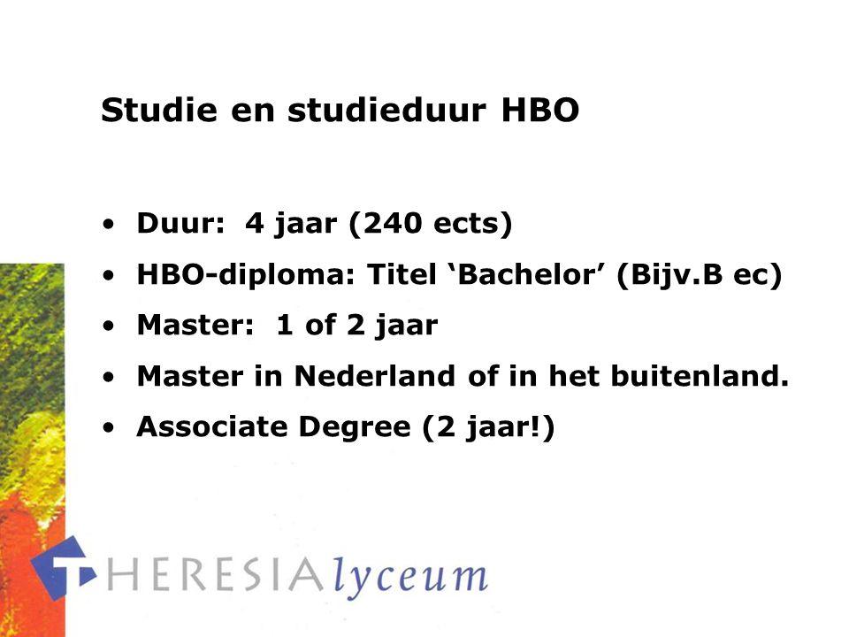 Studie en studieduur HBO Duur: 4 jaar (240 ects) HBO-diploma: Titel 'Bachelor' (Bijv.B ec) Master: 1 of 2 jaar Master in Nederland of in het buitenland.