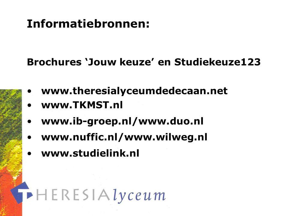 Informatiebronnen: Brochures 'Jouw keuze' en Studiekeuze123 www.theresialyceumdedecaan.net www.TKMST.nl www.ib-groep.nl/www.duo.nl www.nuffic.nl/www.wilweg.nl www.studielink.nl