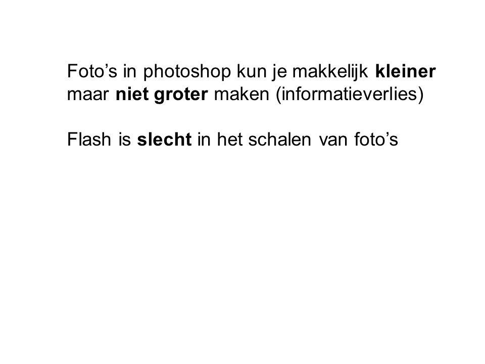 Foto's in photoshop kun je makkelijk kleiner maar niet groter maken (informatieverlies) Flash is slecht in het schalen van foto's