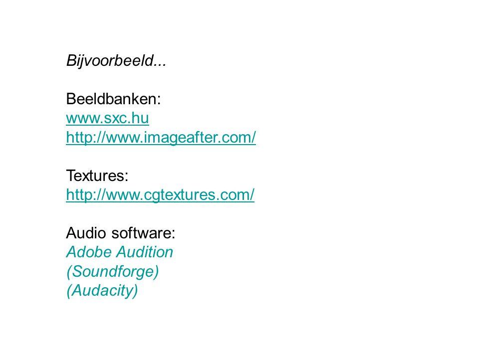 Bijvoorbeeld... Beeldbanken: www.sxc.hu http://www.imageafter.com/ Textures: http://www.cgtextures.com/ Audio software: Adobe Audition (Soundforge) (A