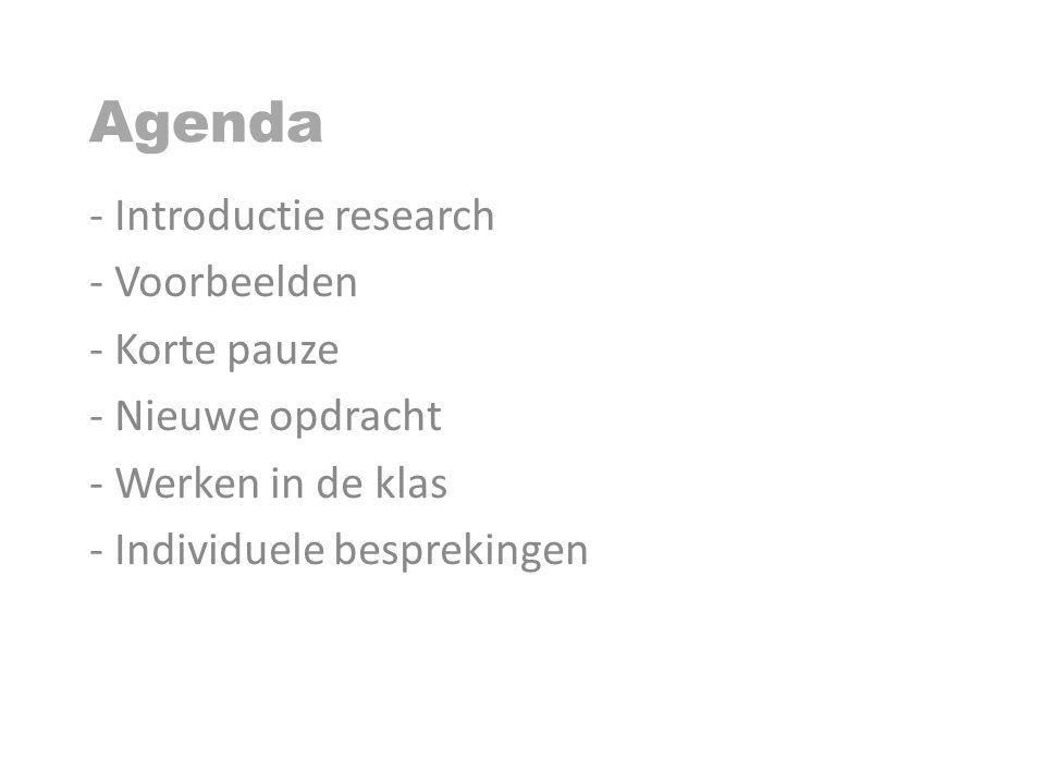 Agenda - Introductie research - Voorbeelden - Korte pauze - Nieuwe opdracht - Werken in de klas - Individuele besprekingen