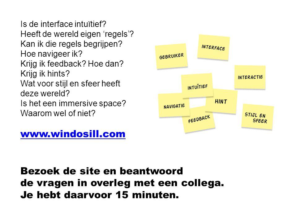 www.windosill.com Is de interface intuïtief? Heeft de wereld eigen 'regels'? Kan ik die regels begrijpen? Hoe navigeer ik? Krijg ik feedback? Hoe dan?