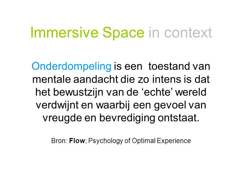 Immersive Space in context Onderdompeling is een toestand van mentale aandacht die zo intens is dat het bewustzijn van de 'echte' wereld verdwijnt en