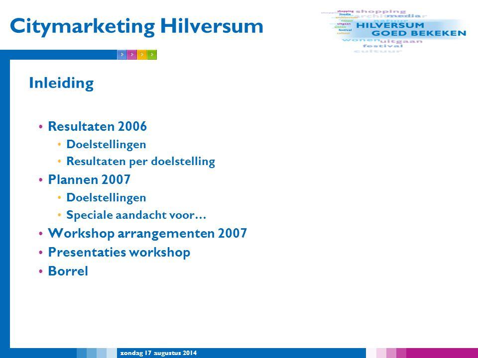 zondag 17 augustus 2014 Citymarketing Hilversum Inleiding Resultaten 2006 Doelstellingen Resultaten per doelstelling Plannen 2007 Doelstellingen Speci