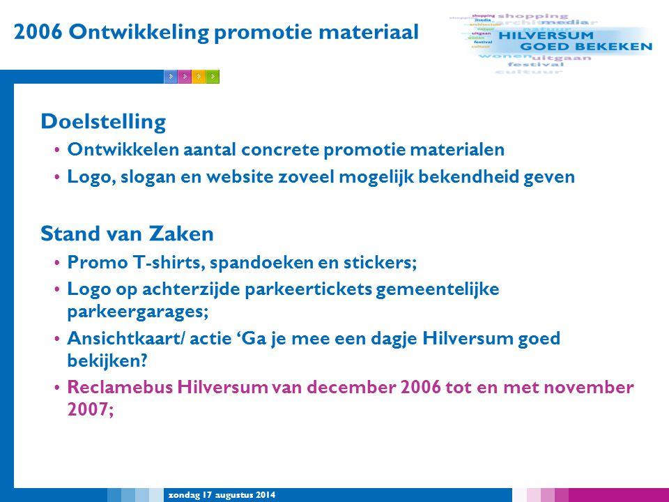 zondag 17 augustus 2014 2006 Ontwikkeling promotie materiaal Doelstelling Ontwikkelen aantal concrete promotie materialen Logo, slogan en website zove