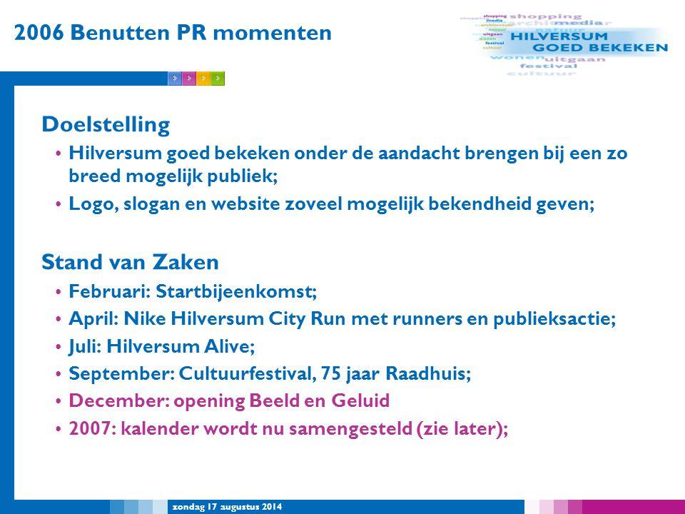 zondag 17 augustus 2014 2006 Benutten PR momenten Doelstelling Hilversum goed bekeken onder de aandacht brengen bij een zo breed mogelijk publiek; Log