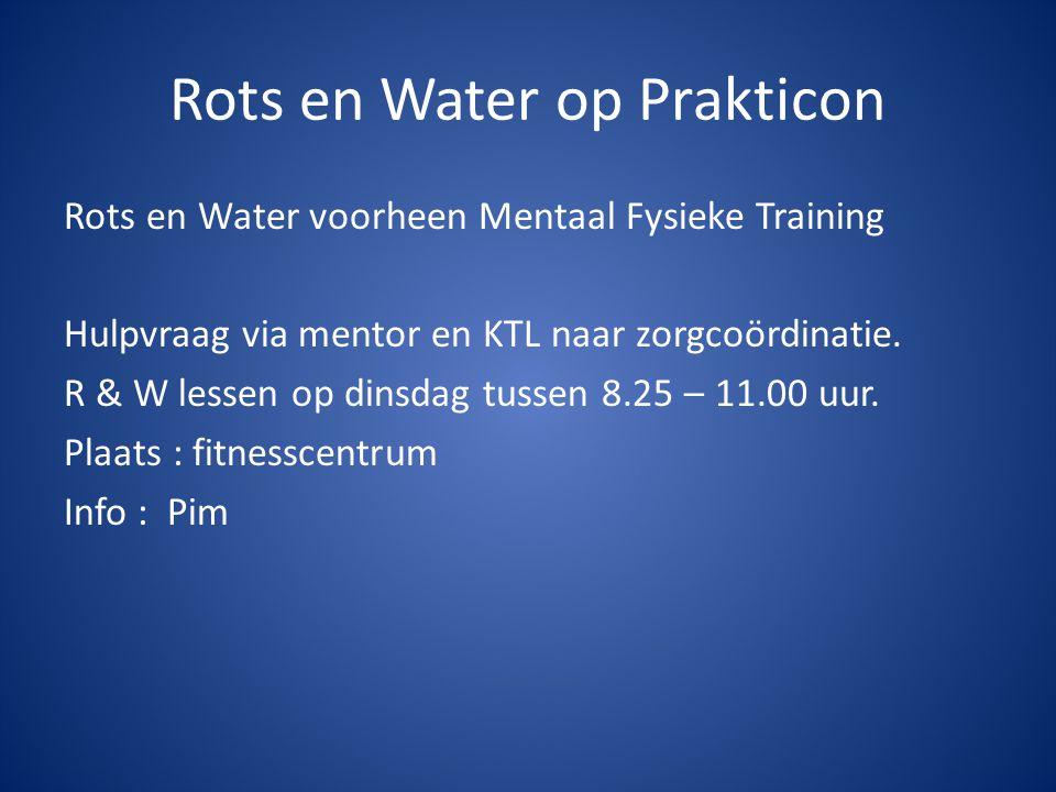 Rots en Water op Prakticon Rots en Water voorheen Mentaal Fysieke Training Hulpvraag via mentor en KTL naar zorgcoördinatie.