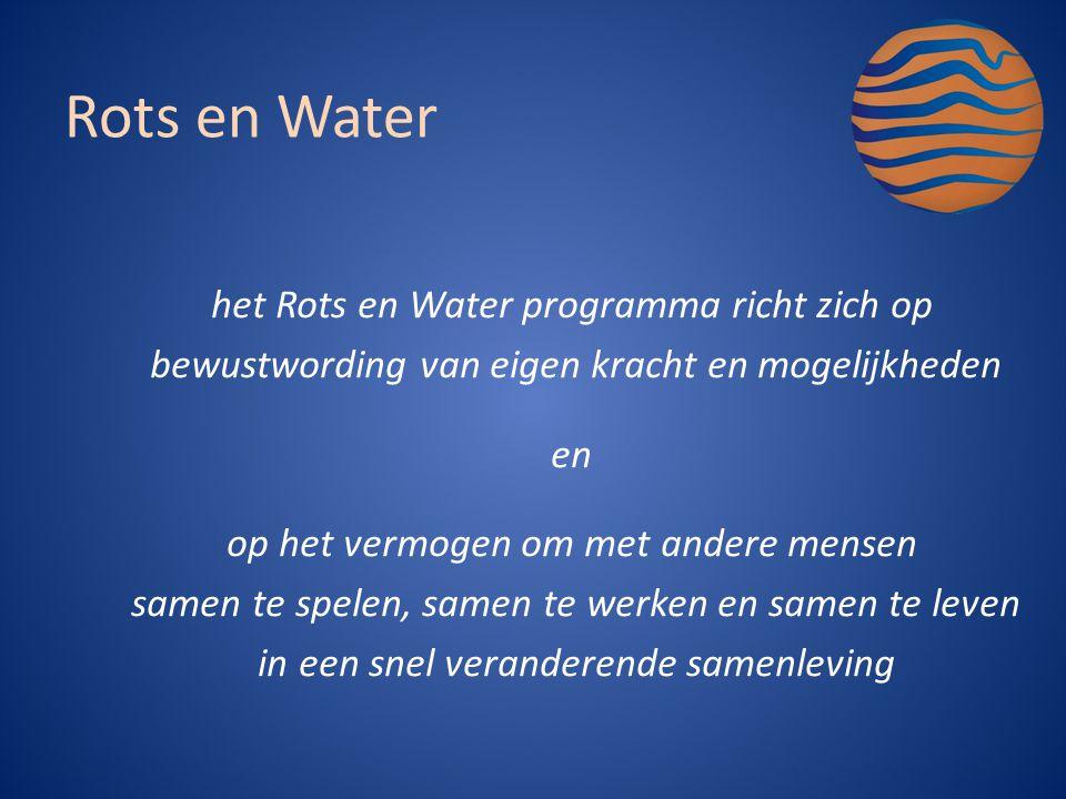 het Rots en Water programma richt zich op bewustwording van eigen kracht en mogelijkheden en op het vermogen om met andere mensen samen te spelen, samen te werken en samen te leven in een snel veranderende samenleving Rots en Water