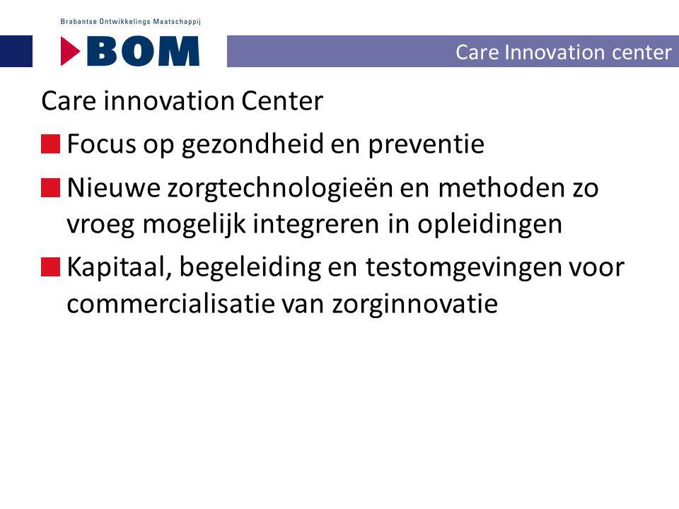 Care innovation Center Focus op gezondheid en preventie Nieuwe zorgtechnologieën en methoden zo vroeg mogelijk integreren in opleidingen Kapitaal, beg