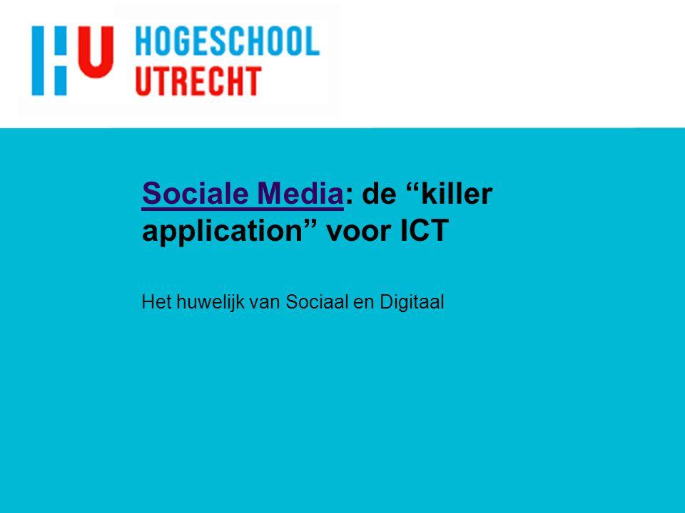 Sociale MediaSociale Media: de killer application voor ICT Het huwelijk van Sociaal en Digitaal