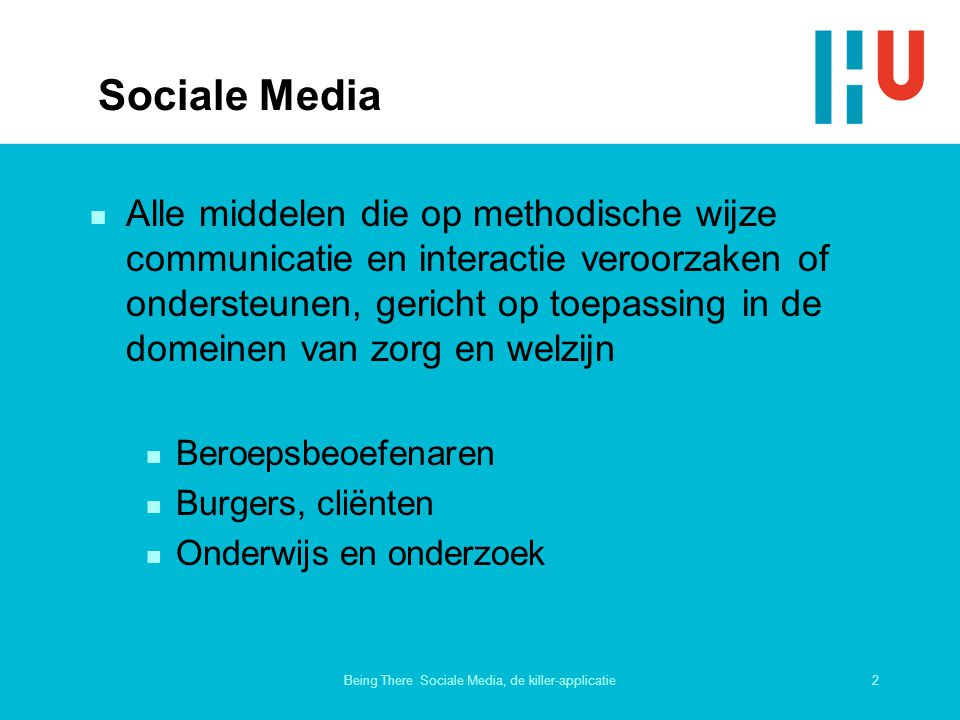 2Being There Sociale Media, de killer-applicatie Sociale Media n Alle middelen die op methodische wijze communicatie en interactie veroorzaken of onde