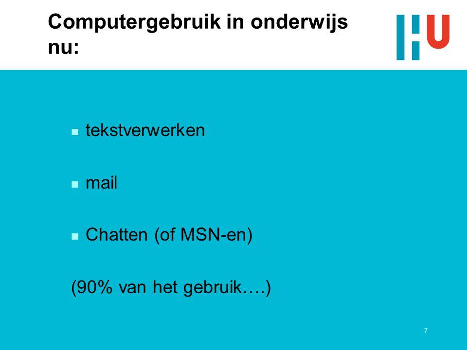 7 Computergebruik in onderwijs nu: n tekstverwerken n mail n Chatten (of MSN-en) (90% van het gebruik….)