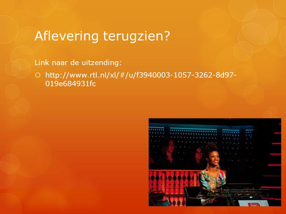 Aflevering terugzien? Link naar de uitzending:  http://www.rtl.nl/xl/#/u/f3940003-1057-3262-8d97- 019e684931fc