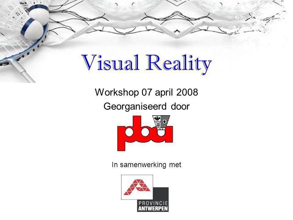 Workshop 07 april 2008 Georganiseerd door Visual Reality In samenwerking met