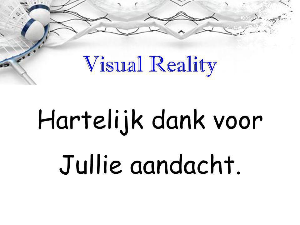Visual Reality Hartelijk dank voor Jullie aandacht.