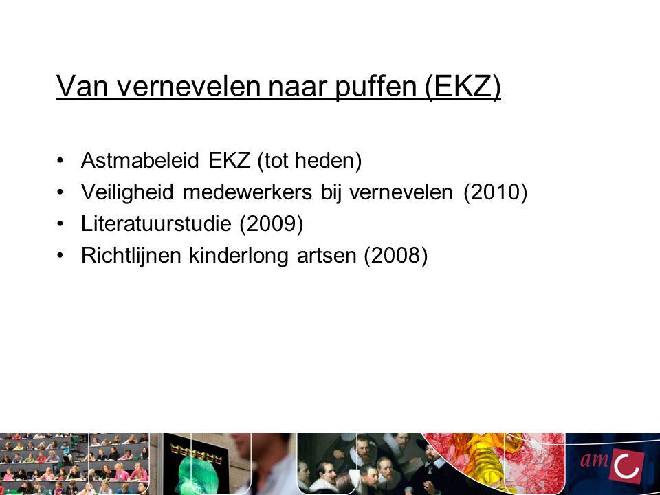 Van vernevelen naar puffen (EKZ) Astmabeleid EKZ (tot heden) Veiligheid medewerkers bij vernevelen (2010) Literatuurstudie (2009) Richtlijnen kinderlo