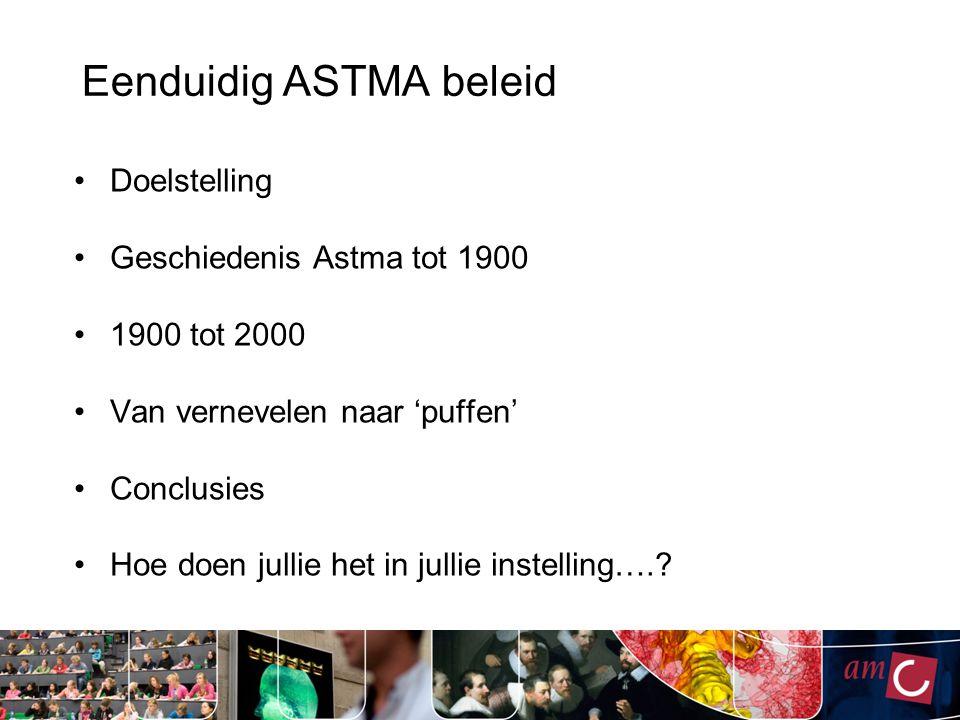Eenduidig ASTMA beleid Doelstelling Geschiedenis Astma tot 1900 1900 tot 2000 Van vernevelen naar 'puffen' Conclusies Hoe doen jullie het in jullie in
