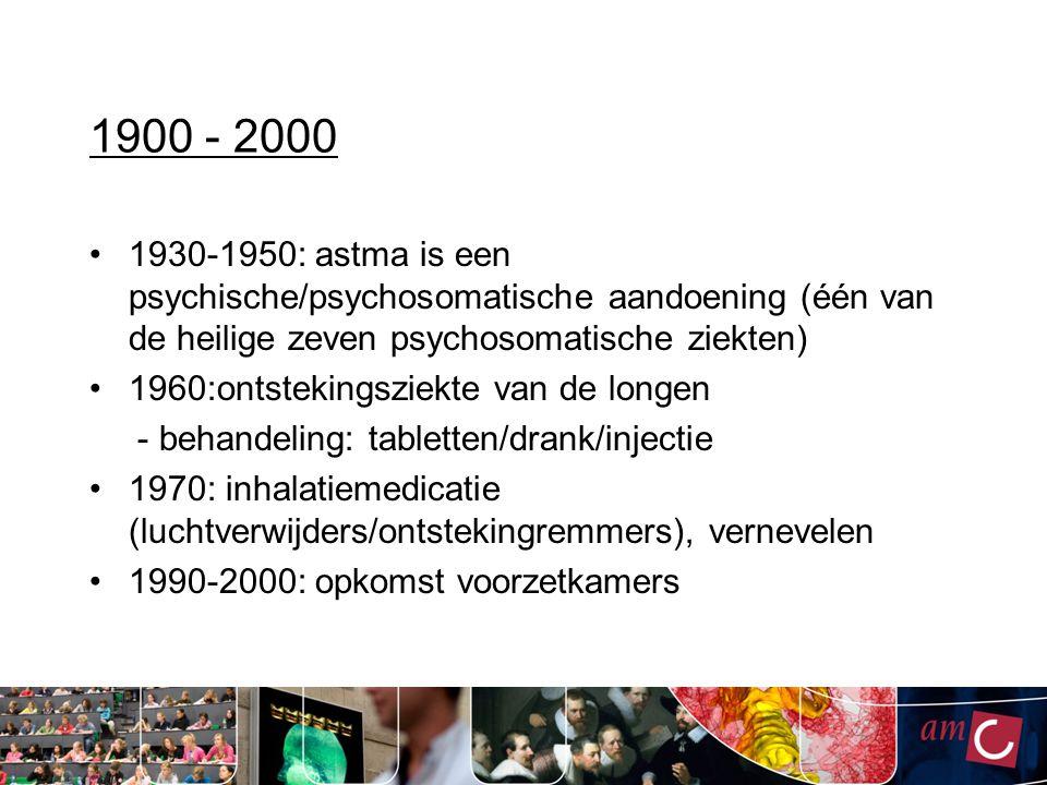 1900 - 2000 1930-1950: astma is een psychische/psychosomatische aandoening (één van de heilige zeven psychosomatische ziekten) 1960:ontstekingsziekte