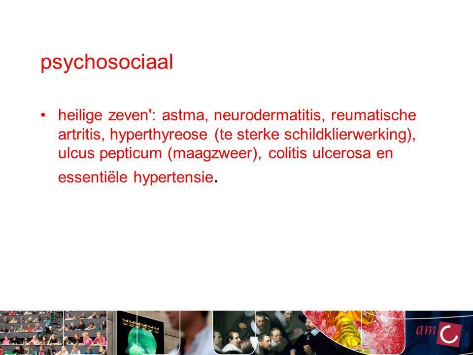 psychosociaal heilige zeven': astma, neurodermatitis, reumatische artritis, hyperthyreose (te sterke schildklierwerking), ulcus pepticum (maagzweer),