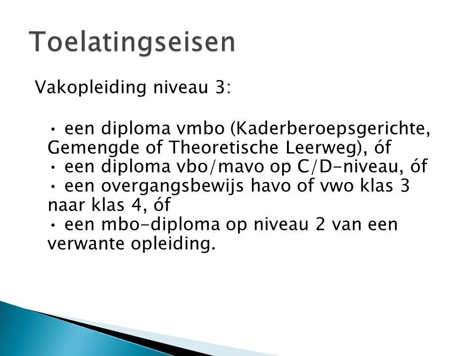 Vakopleiding niveau 3: een diploma vmbo (Kaderberoepsgerichte, Gemengde of Theoretische Leerweg), óf een diploma vbo/mavo op C/D-niveau, óf een overga