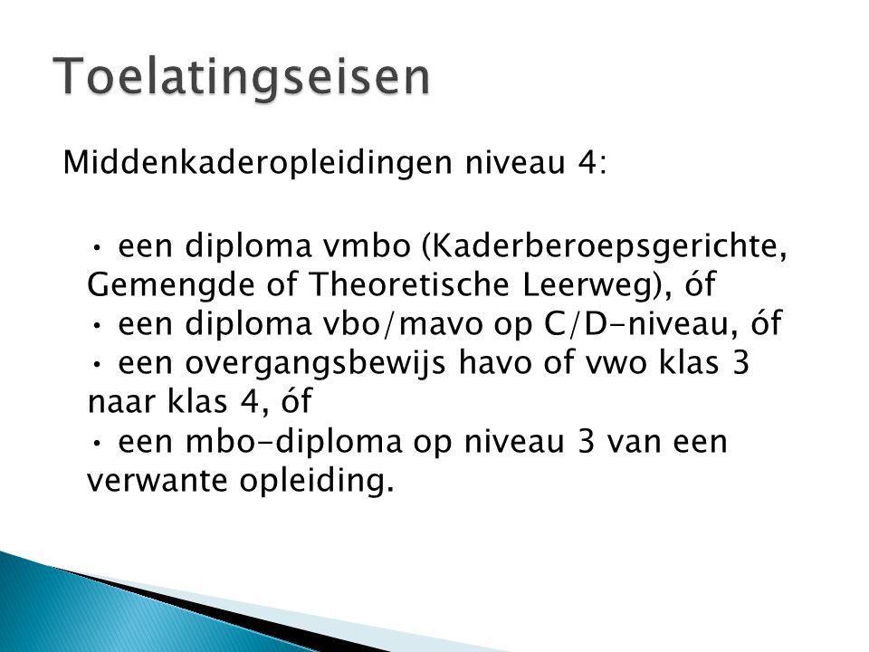 Middenkaderopleidingen niveau 4: een diploma vmbo (Kaderberoepsgerichte, Gemengde of Theoretische Leerweg), óf een diploma vbo/mavo op C/D-niveau, óf