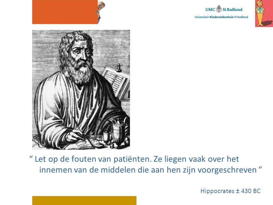 """"""" Let op de fouten van patiënten. Ze liegen vaak over het innemen van de middelen die aan hen zijn voorgeschreven """" Hippocrates ± 430 BC"""