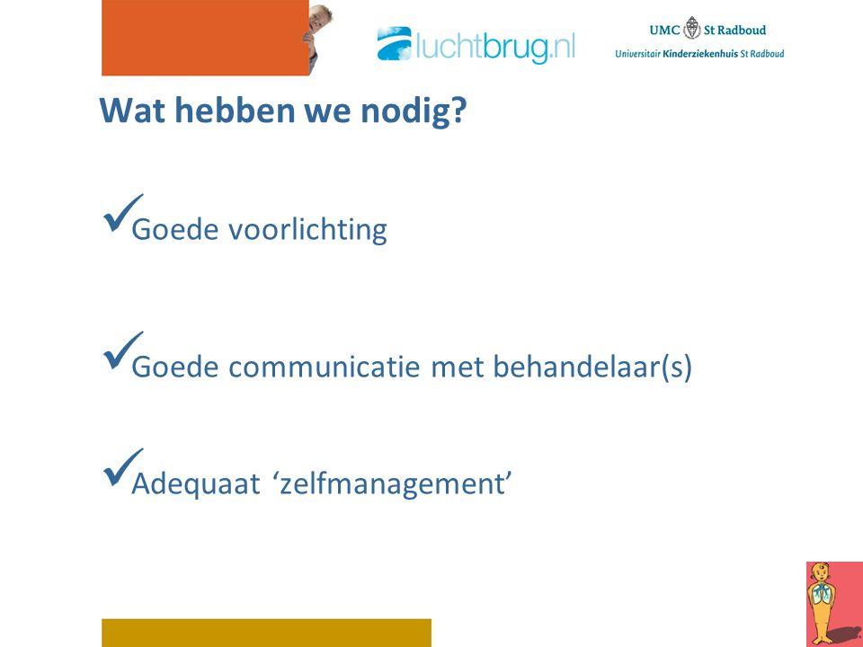 Wat hebben we nodig? Goede voorlichting Goede communicatie met behandelaar(s) Adequaat 'zelfmanagement'