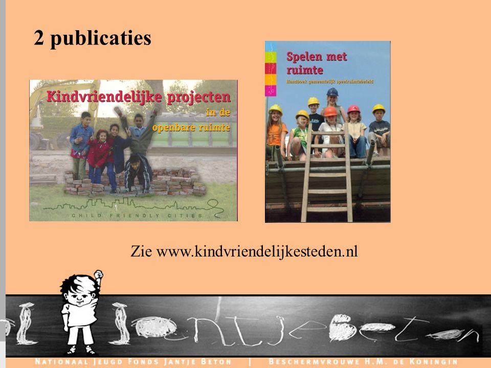 C H I L D F R I E N D L Y C I T I E S 2 publicaties Zie www.kindvriendelijkesteden.nl