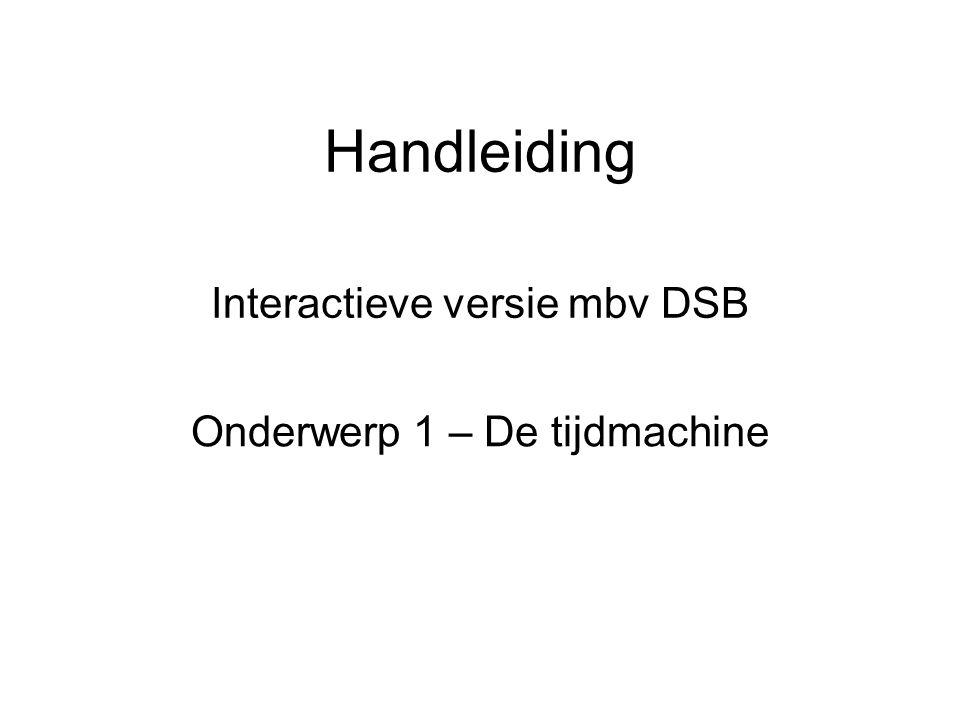 Handleiding Interactieve versie mbv DSB Onderwerp 1 – De tijdmachine