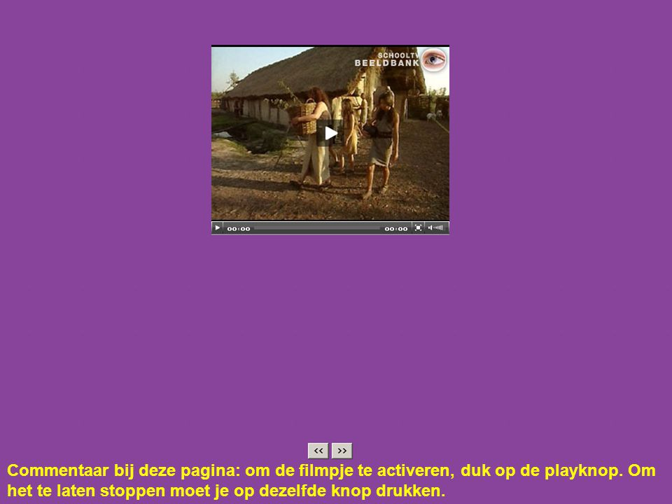 Commentaar bij deze pagina: om de filmpje te activeren, duk op de playknop. Om het te laten stoppen moet je op dezelfde knop drukken.