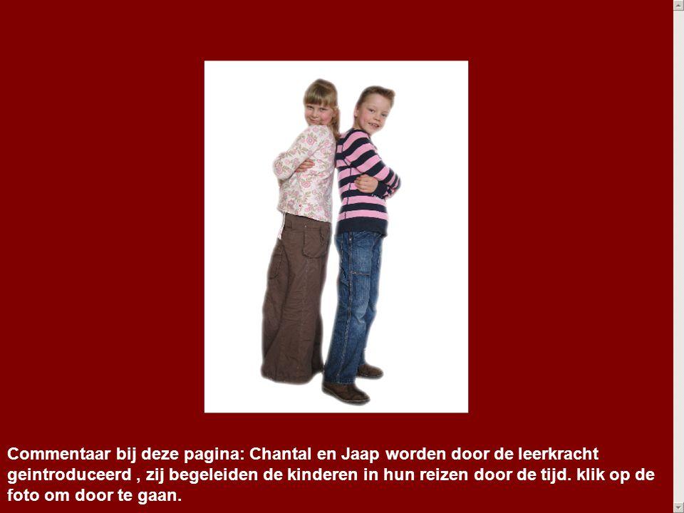 Commentaar bij deze pagina: Chantal en Jaap worden door de leerkracht geintroduceerd, zij begeleiden de kinderen in hun reizen door de tijd. klik op d