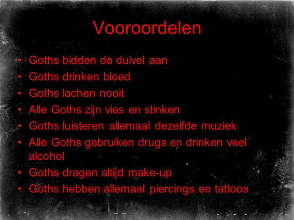 Vooroordelen Goths bidden de duivel aan Goths drinken bloed Goths lachen nooit Alle Goths zijn vies en stinken Goths luisteren allemaal dezelfde muziek Alle Goths gebruiken drugs en drinken veel alcohol Goths dragen altijd make-up Goths hebben allemaal piercings en tattoos