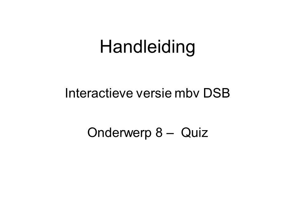 Handleiding Interactieve versie mbv DSB Onderwerp 8 – Quiz