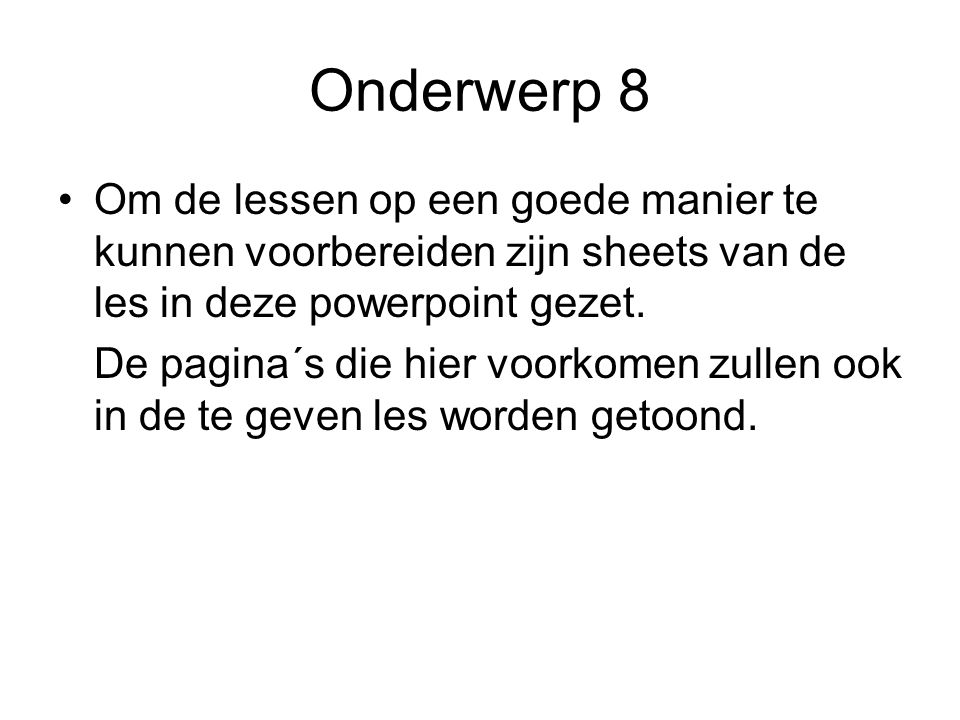 Onderwerp 8 Om de lessen op een goede manier te kunnen voorbereiden zijn sheets van de les in deze powerpoint gezet.