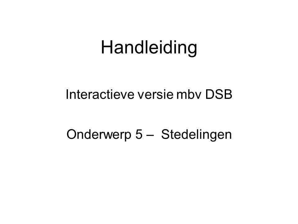 Handleiding Interactieve versie mbv DSB Onderwerp 5 – Stedelingen