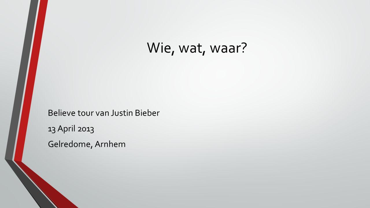 Wie, wat, waar? Believe tour van Justin Bieber 13 April 2013 Gelredome, Arnhem