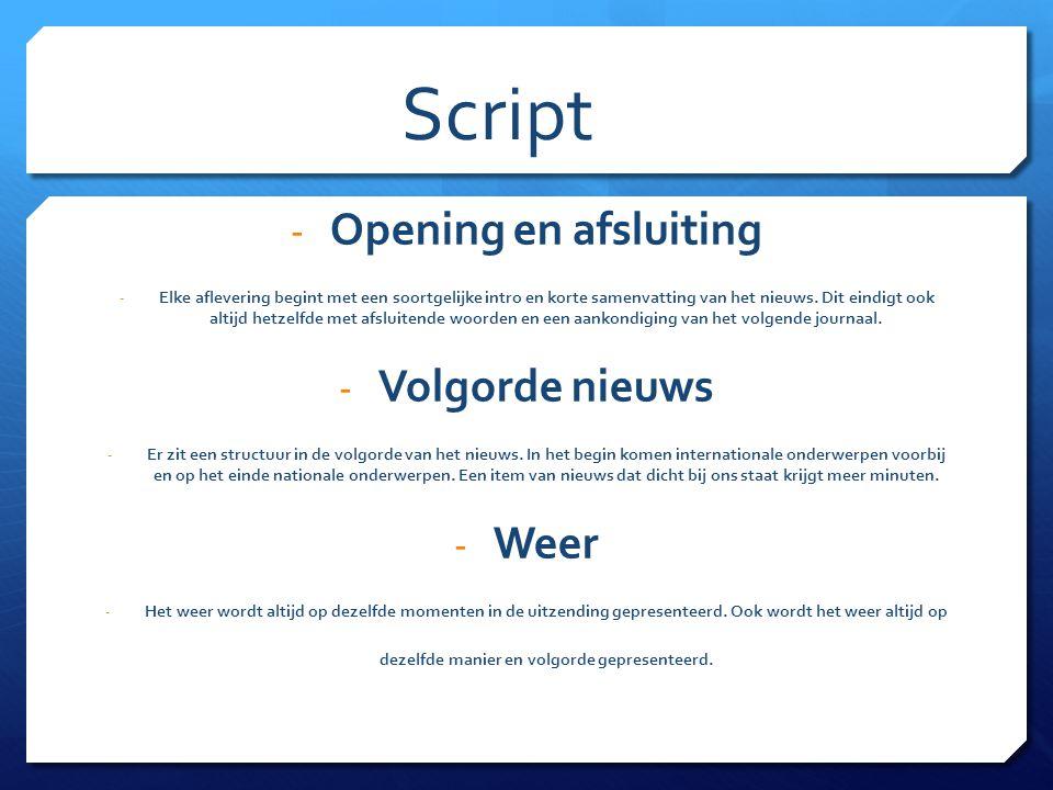 Script - Opening en afsluiting - Elke aflevering begint met een soortgelijke intro en korte samenvatting van het nieuws.