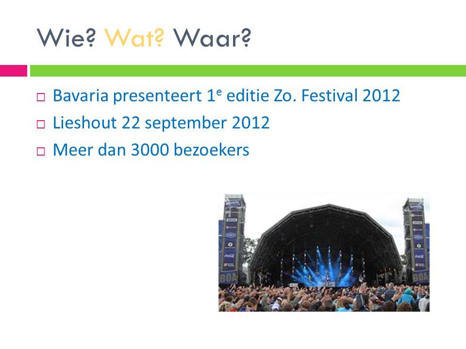 Wie? Wat? Waar?  Bavaria presenteert 1 e editie Zo. Festival 2012  Lieshout 22 september 2012  Meer dan 3000 bezoekers