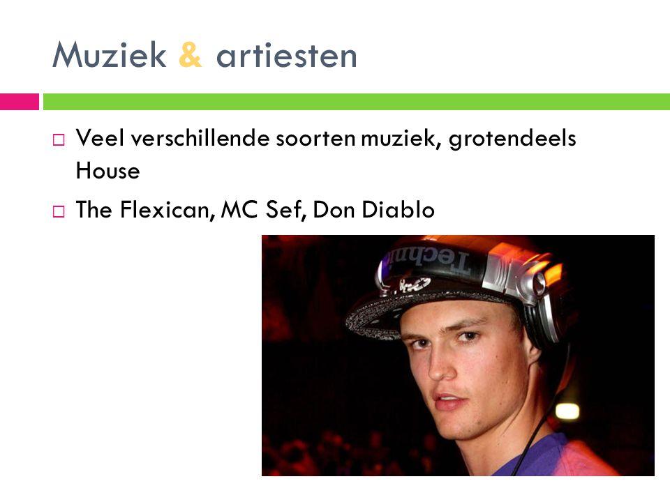 Muziek & artiesten  Veel verschillende soorten muziek, grotendeels House  The Flexican, MC Sef, Don Diablo