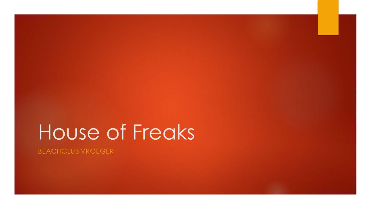 House of Freaks BEACHCLUB VROEGER