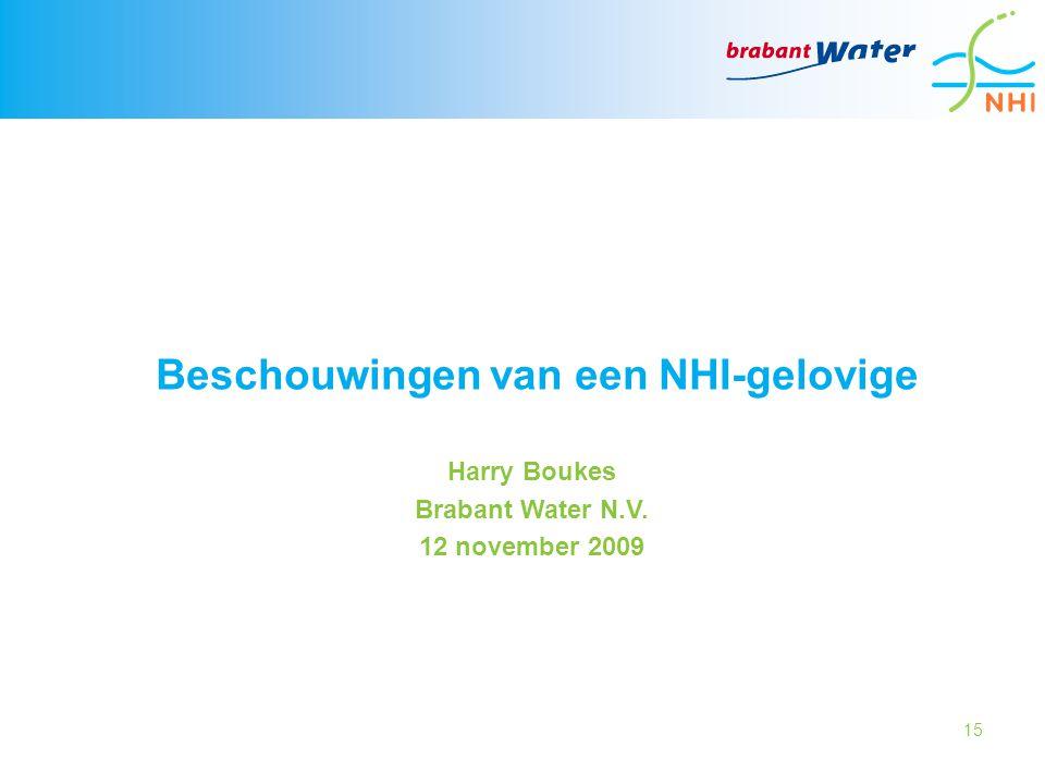 15 Harry Boukes Brabant Water N.V. 12 november 2009 Beschouwingen van een NHI-gelovige