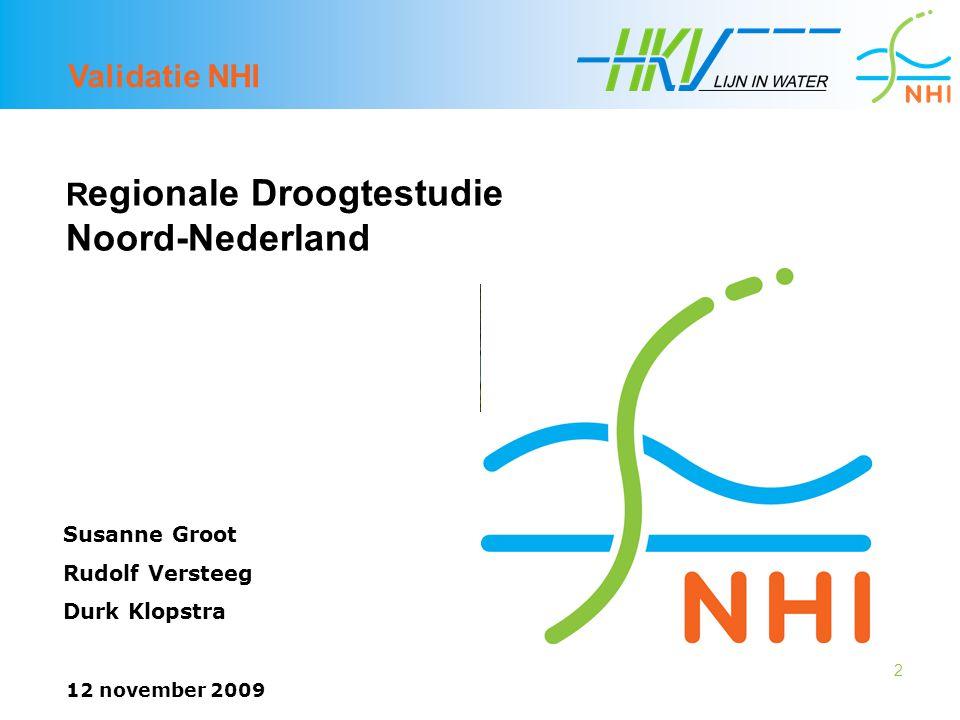13 Validatie NHI - conclusies 12 november 2009 Aan- en afvoeren  dynamiek afwezig (vooral peilgestuurde gebieden)  verdeling in Friese boezem niet goed  doorspoeldebieten niet goed  afvoer Drentsche kanalen te hoog
