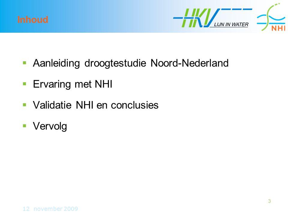 3 Inhoud  Aanleiding droogtestudie Noord-Nederland  Ervaring met NHI  Validatie NHI en conclusies  Vervolg 12 november 2009