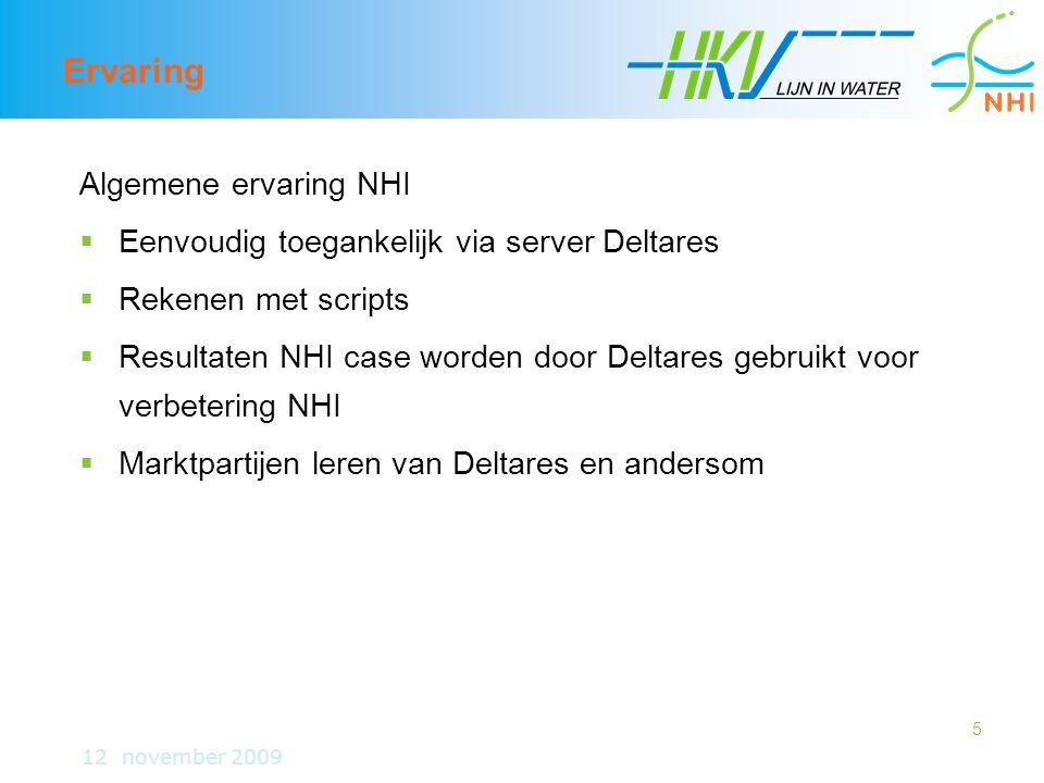 5 Ervaring Algemene ervaring NHI  Eenvoudig toegankelijk via server Deltares  Rekenen met scripts  Resultaten NHI case worden door Deltares gebruikt voor verbetering NHI  Marktpartijen leren van Deltares en andersom 12 november 2009