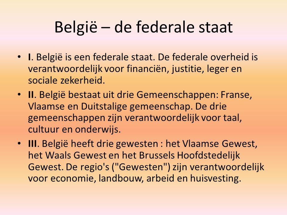 België – de federale staat I. België is een federale staat. De federale overheid is verantwoordelijk voor financiën, justitie, leger en sociale zekerh