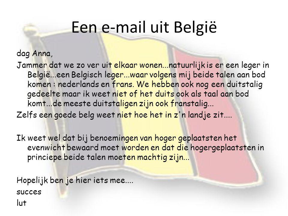 Een e-mail uit België dag Anna, Jammer dat we zo ver uit elkaar wonen...natuurlijk is er een leger in België...een Belgisch leger...waar volgens mij b
