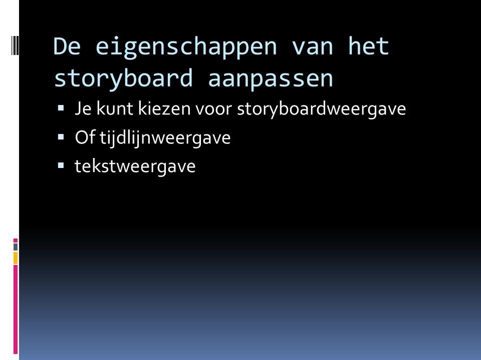 De eigenschappen van het storyboard aanpassen  Je kunt kiezen voor storyboardweergave  Of tijdlijnweergave  tekstweergave