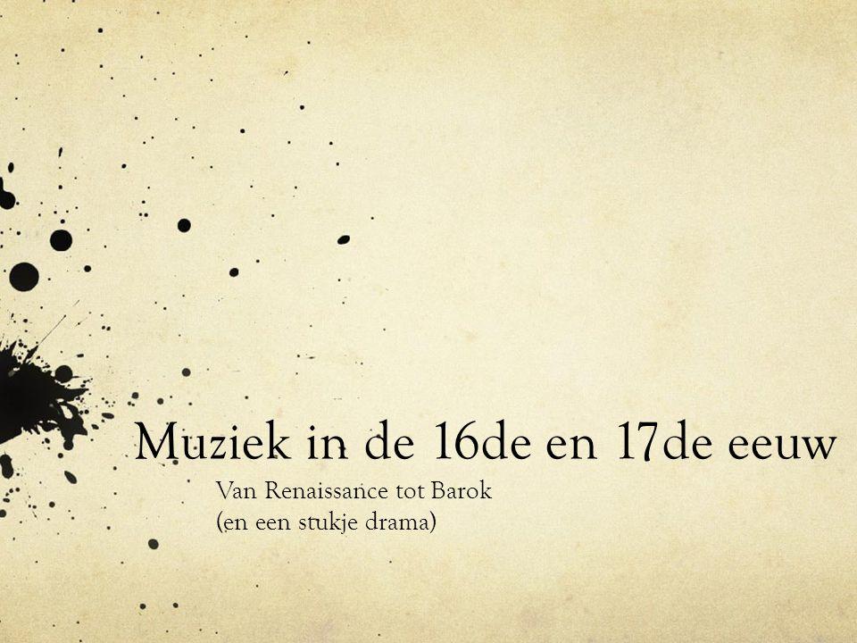 Muziek in de 16de en 17de eeuw Van Renaissance tot Barok (en een stukje drama)