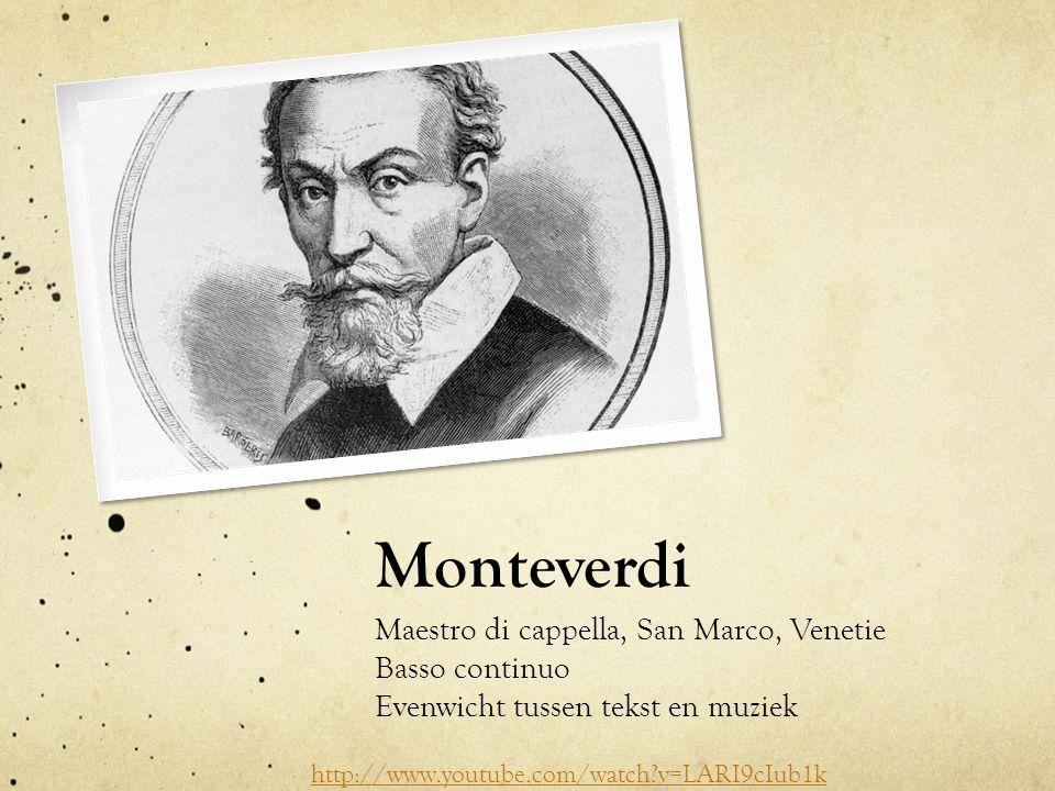 Monteverdi Maestro di cappella, San Marco, Venetie Basso continuo Evenwicht tussen tekst en muziek http://www.youtube.com/watch?v=LARI9cIub1k