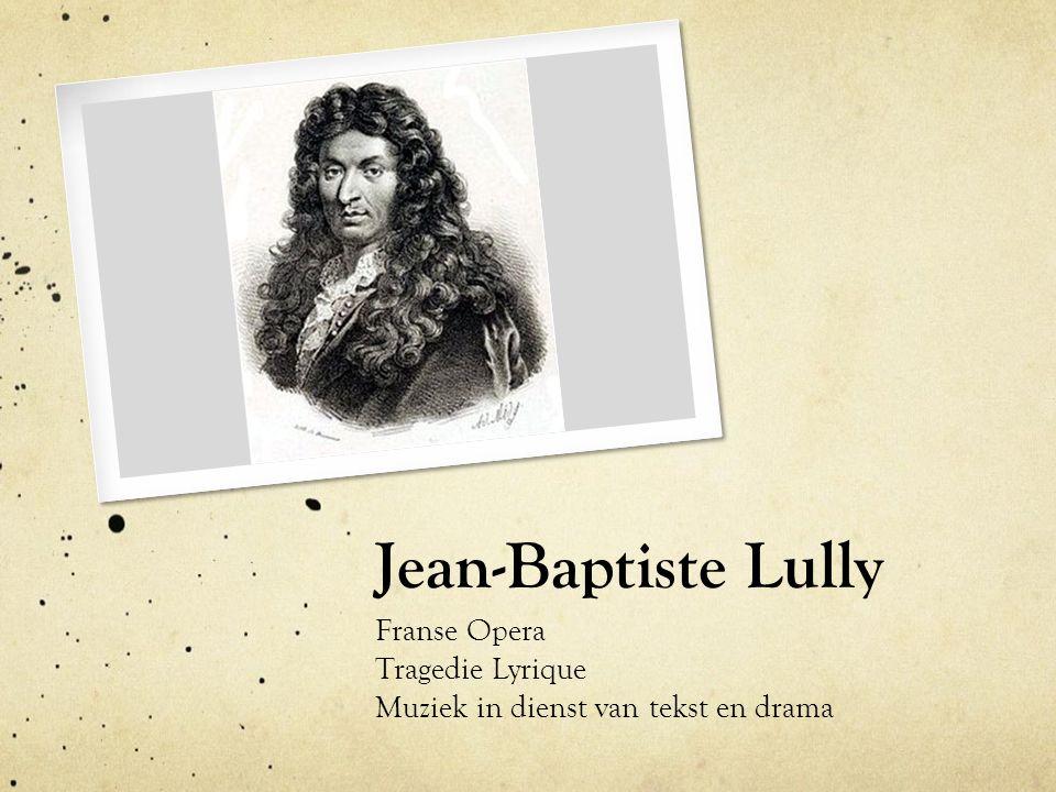 Jean-Baptiste Lully Franse Opera Tragedie Lyrique Muziek in dienst van tekst en drama